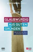 Ulrich Wendel: Glaubwürdig aus guten Gründen