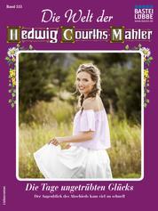 Die Welt der Hedwig Courths-Mahler 555 - Liebesroman - Die Tage ungetrübten Glücks