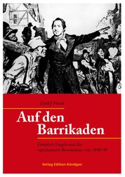 Auf den Barrikaden - Friedrich Engels und die »gescheiterte Revolution« von 1848/49