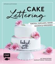 Cake Lettering – Torten, Cupcakes, Kekse backen und verzieren - Mit praktischen Handlettering-Vorlagen