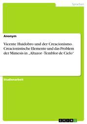 """Vicente Huidobro und der Creacionismo. Creacionistische Elemente und das Problem der Mimesis in """"Altazor - Temblor de Cielo"""""""