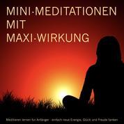 MINI-Meditationen und Fantasiereisen mit MAXI-Wirkung - Meditieren für Anfänger