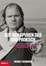 Auf den Spuren des Udo Proksch - Der Zuckerbäcker, der eine ganze Republik verführte