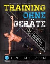 Training ohne Geräte - Fit mit dem 3D-System (Trainieren mit dem eigenen Körpergewicht) [E-Book inkl. Workout-Video zum Download]