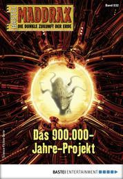 Maddrax 532 - Science-Fiction-Serie - Das 900.000-Jahre-Projekt