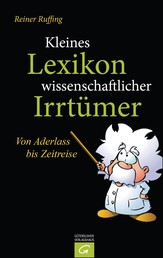 Kleines Lexikon wissenschaftlicher Irrtümer - Von Aderlass bis Zeitreise