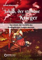 Harald Wieczorek: Jakob, der stumme Krieger