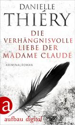 Die verhängnisvolle Liebe der Madame Claude - Kriminalroman