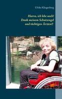 Ulrike Klingenberg: Hurra, ich lebe noch! Dank meinem Schutzengel und tüchtigen Ärzten