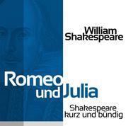 Romeo und Julia - Shakespeare kurz und bündig