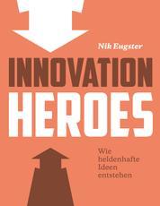Innovation Heroes - Wie heldenhafte Ideen entstehen