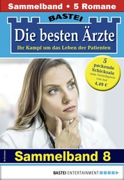 Die besten Ärzte 8 - Sammelband - 5 Arztromane in einem Band