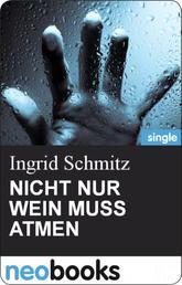 NICHT NUR WEIN MUSS ATMEN - Ingrid Schmitz - Mörderisch liebe Grüße - 1. Teil