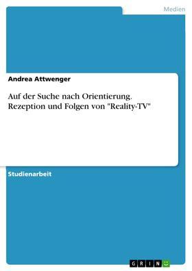 """Auf der Suche nach Orientierung. Rezeption und Folgen von """"Reality-TV"""""""