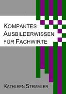Kathleen Stemmler: Kompaktes Ausbilderwissen für Fachwirte