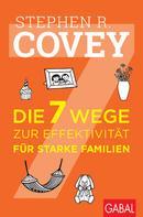 Stephen R. Covey: Die 7 Wege zur Effektivität für starke Familien
