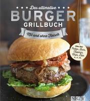 Das ultimative Burger-Grillbuch - Die besten Rezepte zum Burger Grillen und alles über Pattys, Buns, Toppings, Chips & Dips
