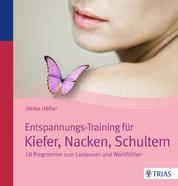 Entspannungs-Training für Kiefer, Nacken, Schultern - 10 Programme zum Loslassen und Wohlfühlen