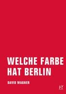 David Wagner: Welche Farbe hat Berlin ★★★
