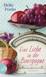 Eine Liebe in der Bourgogne - Roman