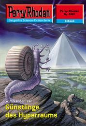 """Perry Rhodan 2481: Günstlinge des Hyperraums - Perry Rhodan-Zyklus """"Negasphäre"""""""