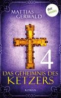 Mattias Gerwald: Das Geheimnis des Ketzers - Teil 4