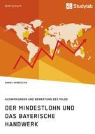 Daniel Verdecchia: Der Mindestlohn und das bayerische Handwerk. Auswirkungen und Bewertung des MiLoG