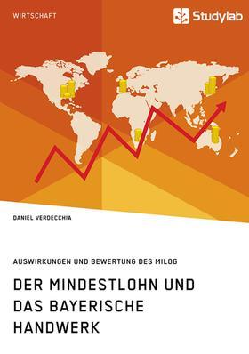 Der Mindestlohn und das bayerische Handwerk. Auswirkungen und Bewertung des MiLoG