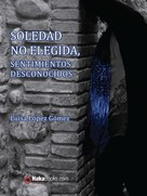 Luisa López Gómez: Soledad no elegida, sentimientos desconocidos