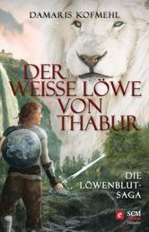 Der weiße Löwe von Thabur - Die Löwenblut-Saga