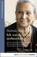 Shahinda Maklad: Ich werde nicht zerbrechen
