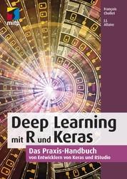 Deep Learning mit R und Keras - Das Praxis-Handbuch von den Entwicklern von Keras und RStudio