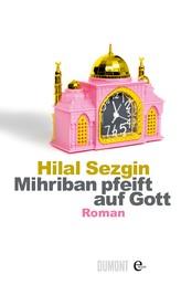 Mihriban pfeift auf Gott - Roman