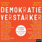 Demokratieverstärker - 12 Monate, 21 Ideen: Eine Politikagenda für hier und jetzt