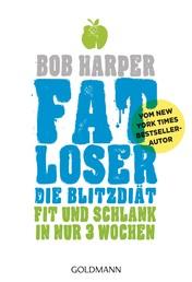 FATLoser – Die Blitzdiät - Fit und schlank in nur 3 Wochen - Vom New York Times Bestsellerautor