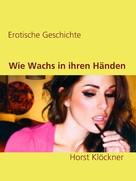 Horst Klöckner: Wie Wachs in ihren Händen ★