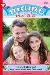 Mami Bestseller 26 – Familienroman - Es wird alles gut!