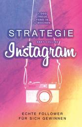 Strategie Instagram – 1.000 treue Fans in 4 Wochen - Echte Follower für sich gewinnen