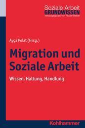 Migration und Soziale Arbeit - Wissen, Haltung, Handlung