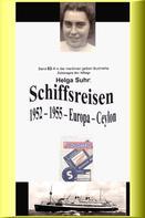Helga Suhr: Schiffsreisen - 1952 - 1955 - Europa - Ceylon ★★