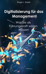 Digitalisierung für das Management - Was Sie als Führungskraft wissen müssen