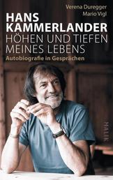 Hans Kammerlander – Höhen und Tiefen meines Lebens - Autobiografie in Gesprächen