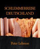 Peter Lehman: SCHLEMMERREISE DEUTSCHLAND