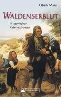 Ulrich Maier: Waldenserblut. Historischer Kriminalroman