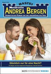 Notärztin Andrea Bergen 1355 - Arztroman - Glücklich nur für eine Nacht?