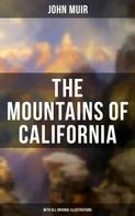 John Muir: THE MOUNTAINS OF CALIFORNIA (With All Original Illustrations)