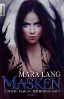 Mara Lang: Masken - Unter magischer Herrschaft ★★★★