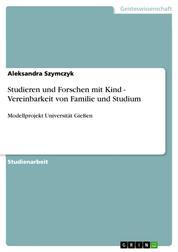 Studieren und Forschen mit Kind - Vereinbarkeit von Familie und Studium - Modellprojekt Universität Gießen