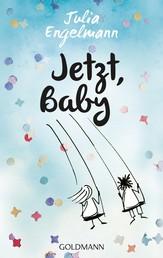Jetzt, Baby - Neue Poetry-Slam-Texte
