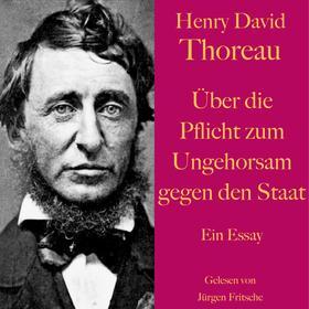 Henry David Thoreau: Über die Pflicht zum Ungehorsam gegen den Staat.